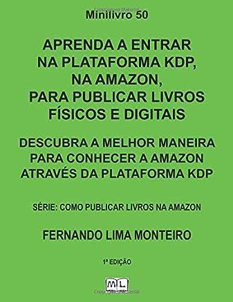APRENDA A ENTRAR NA PLATAFORMA KDP, NA AMAZON, PARA PUBLICAR LIVROS FÍSICOS E DIGITAIS: DESCUBRA A MELHOR MANEIRA PARA CONHECER A AMAZON ATRAVÉS DA ... LIVROS NA AMAZON) (Portuguese Edition)