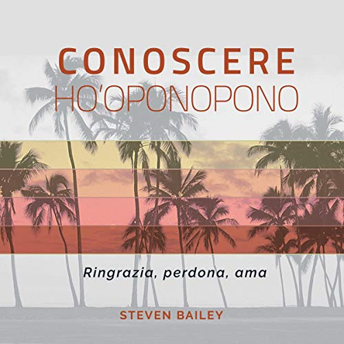 Conoscere Ho'oponopono     Ringrazia, perdona, ama              By:                                                                                                                                 Steven Bailey                               Narrated by:                                                                                                                                 Francesca Di Modugno                      Length: 2 hrs and 13 mins     Not rated yet     Overall 0.0