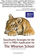 EssaySnark's Strategies for the 2014-'15 MBA Application for The Wharton School: A SnarkStrategies Guide (EssaySnark's Strategies for Getting into Business School) (Volume 8)