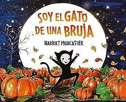 Soy el gato de una bruja: Un cuento de Halloween (Spanish Edition) by [Harriet Muncaster]