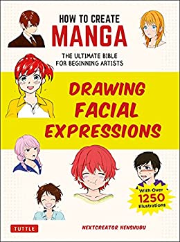 How to Create Manga  Drawing Facial Expressions  The Ultimate Bible for Beginning Artists  With Over 1,250 Illustrations
