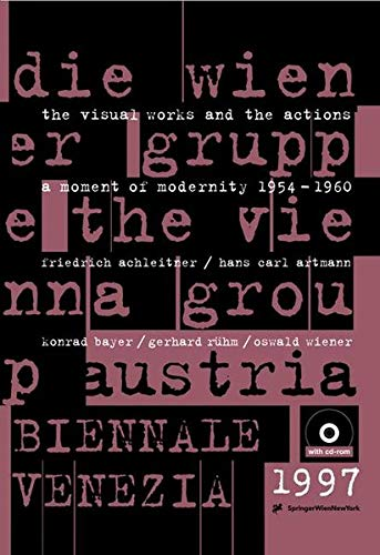 die wiener gruppe - the vienna group: ein moment der moderne 1954 - 1960 / die visuellen arbeiten und die aktionen - a moment of modernity 1954 - 1960 / the visual works and the actions