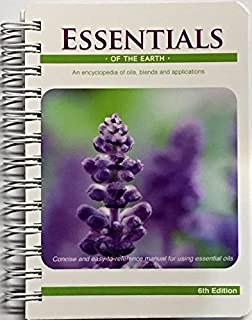 Essentials of the Earth: An Encyclopedia of Oils, Blends and Applications