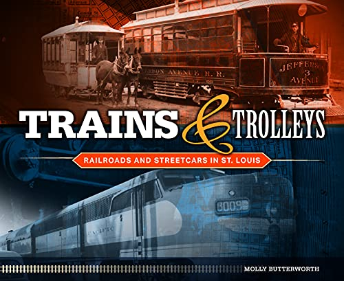 Trains and Trolleys: Railroads and Streetcars in St. Louis