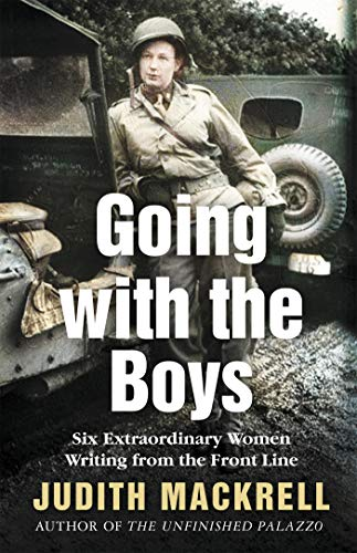 Going with the Boys: Six Extraordinary Women Writing from the Front Line (English Edition)