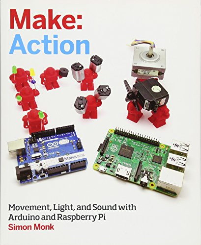 Make:Action: Movement, Light, and Sound with Arduino and Raspberry Pi (Make: Technology on Your Time)