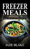 Freezer Meals: Top 225+ Quick & Easy Make-Ahead Slow Cooker Recipes for Busy Families Including 1 FULL Month Meal Plan (Your Ultimate Freezer Meal Cookbook)