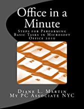 Office in a Minute: Steps for Performing Basic Tasks in Microsoft Office 2010 (Volume 1)