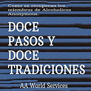 Doce Pasos y Doce Tradiciones [Twelve Steps and Twelve Traditions]                   By:                                                                                                                                 AA World Services Inc                               Narrated by:                                                                                                                                 Marcelo Russo                      Length: 6 hrs and 46 mins     Not rated yet     Overall 0.0