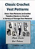Classic Crochet Vest Patterns - Retro Vest Patterns to Crochet - Timeless Classics to Crochet - A Variety of Vintage Vest Patterns (English Edition)