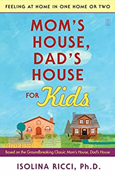 Mom's House, Dad's House for Kids: Feeling at Home in One Home or Two by [Isolina Ricci]