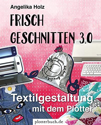 Frisch Geschnitten 3.0: Textilgestaltung mit dem Plotter - mit Dateien zum Download