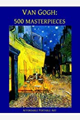 Van Gogh: 500 Masterpieces in Color (Illustrated) (Affordable Portable Art) Kindle Edition