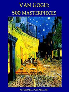 Van Gogh  500 Masterpieces in Color  Illustrated   Affordable Portable Art