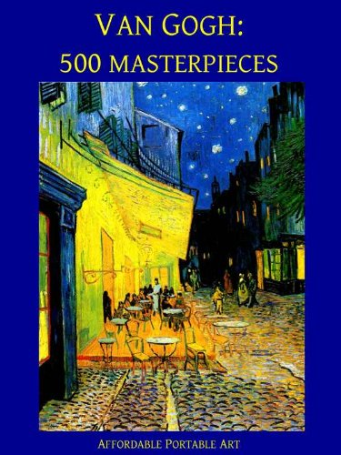 Van Gogh: 500 Masterpieces in Color (Illustrated) (Affordable Portable Art) (English Edition)