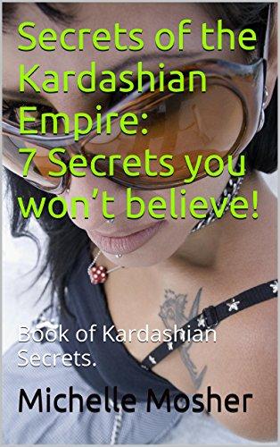 Secrets of the Kardashian Empire: 7 Secrets you won't believe!: Book of Kardashian Secrets. (English Edition)