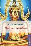 Die Leuchte Asiens - Sir Edwin Arnold