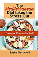 The Mediterranean Diet takes the Stress Out: Discover how to Eat Well