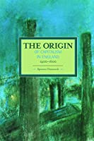 The Origin of Capitalism in England 1400-1600 (Historical Materialism)