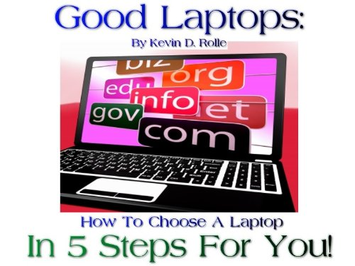 Good Laptops: How To Choose A Laptop In 5 Steps For You! (English Edition)