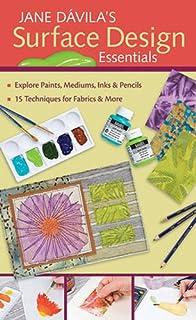 Jane Davila's Surface Design Essentials: Explore Paints, Mediums, Inks & Pencils • 15 Techniques for Fabrics & More