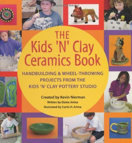 The Kids 'n' Clay Ceramics Book: Handbuilding and Wheel-throwing Projects from the Kids 'n' Clay Pottery Studio by Kevin Nierman (2000-03-27)