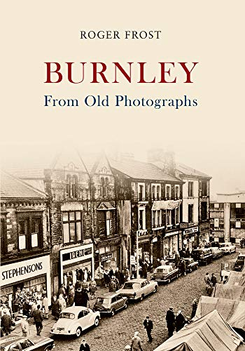 Burnley From Old Photographs