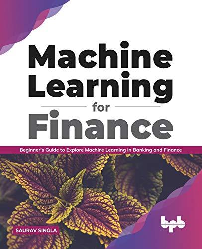 Machine Learning for Finance: Beginner's guide to explore machine learning in banking and finance