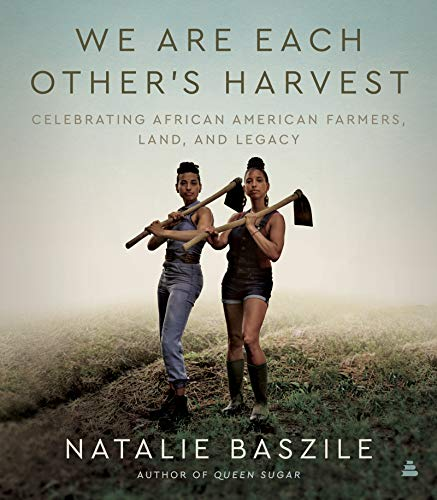 Image of We Are Each Other's Harvest: Celebrating African American Farmers, Land, and Legacy