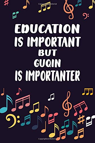 Education Is Important But Guqin Is Importanter: Instrumentalist Gift, Music Band, Lyrics Notebook, Guqin Player, Music lovers, Songwriters Journal