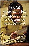 Les 30 questions les plus posées en entretien de recrutement (French Edition)