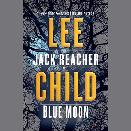 Blue Moon     A Jack Reacher Novel              By:                                                                                                                                 Lee Child                               Narrated by:                                                                                                                                 Scott Brick                      Length: 10 hrs and 30 mins     Not rated yet     Overall 0.0