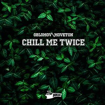 Chill Me Twice