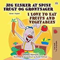I Love to Eat Fruits and Vegetables (Danish English Bilingual Book for Children) (Danish English Bilingual Collection)