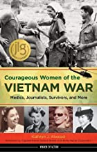 Courageous Women of the Vietnam War: Medics, Journalists, Survivors, and More (Women of Action)