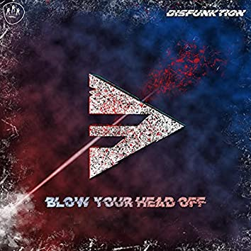 Blow Your Head Off