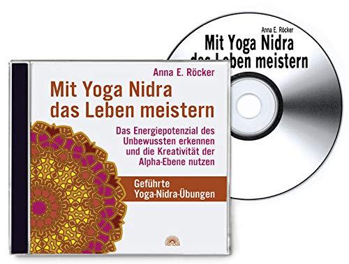 Mit Yoga-Nidra das Leben meistern: Das Energiepotenzial des Unbewussten erkennen und die Kreativität der Alpha-Ebene nutzen