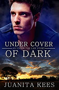 Under Cover Of Dark (Under The Law Book 3) by [Juanita Kees]