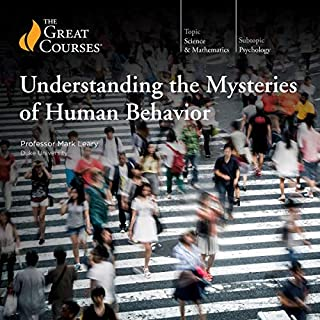 Understanding the Mysteries of Human Behavior                   By:                                                                                                                                 Mark Leary,                                                                                        The Great Courses                               Narrated by:                                                                                                                                 Mark Leary                      Length: 12 hrs and 11 mins     111 ratings     Overall 4.5