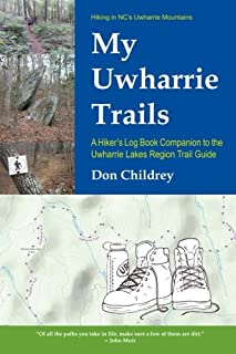 My Uwharrie Trails: A Hiker's Log Book Companion To The Uwharrie Lakes Region Trail Guide