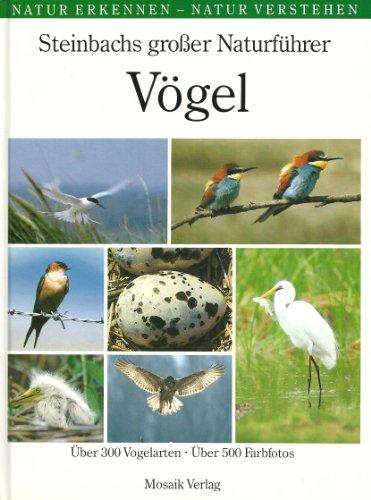 Steinbachs großer Naturführer: Vögel. Über 300 Vogelarten. Über 500 Farbfotos.