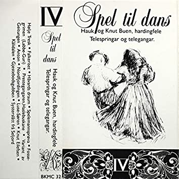 Spel Til Dans IV - Hauk Og Knut Buen, Hardingfele - Telespringar Og Telegangar