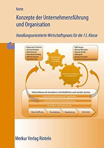 Konzepte der Unternehmensführung und Organisation: Ein Handlungsorientiertes Informations- und Arbeitsheft für die 13. Klasse