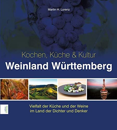 Weinland Württemberg - Kochen, Küche & Kultur: Vielfalt der Küche und der Weine im Land der Dichter und Denker