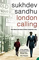 London Calling: How Black and Asian Writers Imagined a City by Sukhdev Sandhu(2004-10-27)