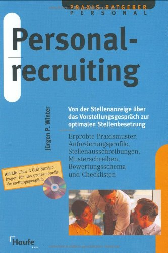 Personalrecruiting: Von der Stellenanzeige über das Vorstellungsgespräch zur optimalen Stellenbesetzung. Erprobte Praxismuster. Anforderungsprofile, ... Musterschreiben, Bewertungsschema