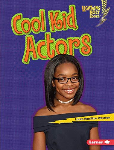Cool Kid Actors Lightning Bolt Books Kids In Charge Kindle Edition By Waxman Laura Hamilton Children Kindle Ebooks Amazon Com