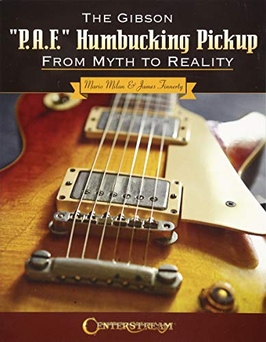 """The Gibson """"P.A.F."""" Humbucking Pickup: From Myth to Reality"""