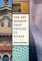 The Art Museum from Boullee to Bilbao