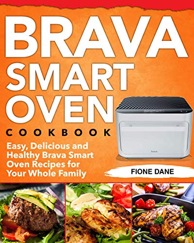 Brava Smart Oven Cookbook: Easy, Delicious and Healthy Brava Smart Oven Recipes for Your Whole Family (English Edition)